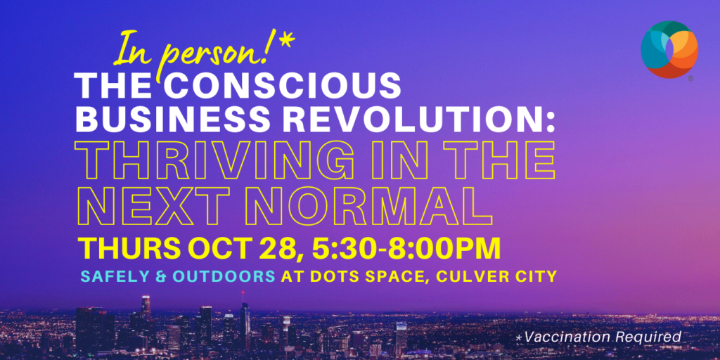 In person! The Conscious Business Revolution; Thriving in the Next Normal